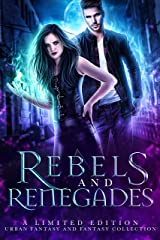 Rebels and Renegades: A Limited Edition Urban Fantasy and Fantasy Collection Kindle Edition