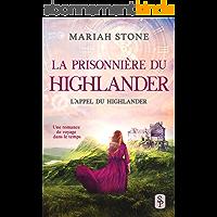 La Prisonnière du highlander: Une romance historique de voyage dans le temps en Écosse (L'Appel du highlander t. 1)