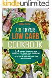 Air Fryer Low Carb Cookbook: 167 low carb recipes for quick weight loss for the air fryer, including an introduction to…