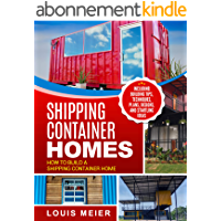 Shipping Container Homes: How to Build a Shipping Container Home - Including Building Tips, Techniques, Plans, Designs…