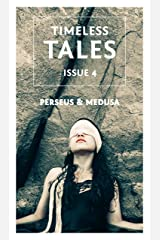 Perseus & Medusa: 10 Retellings of the Popular Greek Myth: A Timeless Tales Collection (Timeless Tales Magazine Book 4) Kindle Edition