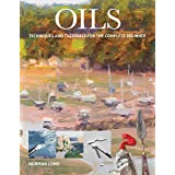 Oils: Techniques and Tutorials for the Complete Beginner (Art Techniques)
