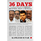 36 DAYS A Political Chronicle of Ambition, Deception, Trust and Betrayal