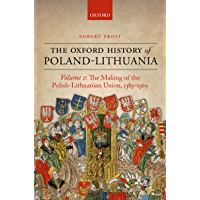 The Oxford History of Poland-Lithuania: Volume I: The Making of the Polish-Lithuanian Union, 1385-1569 (Oxford History…