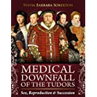 Medical Downfall of the Tudors: Sex, Reproduction & Succession (English Edition)