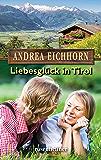 Liebesglück in Tirol (Moderne Heimatromane 9)