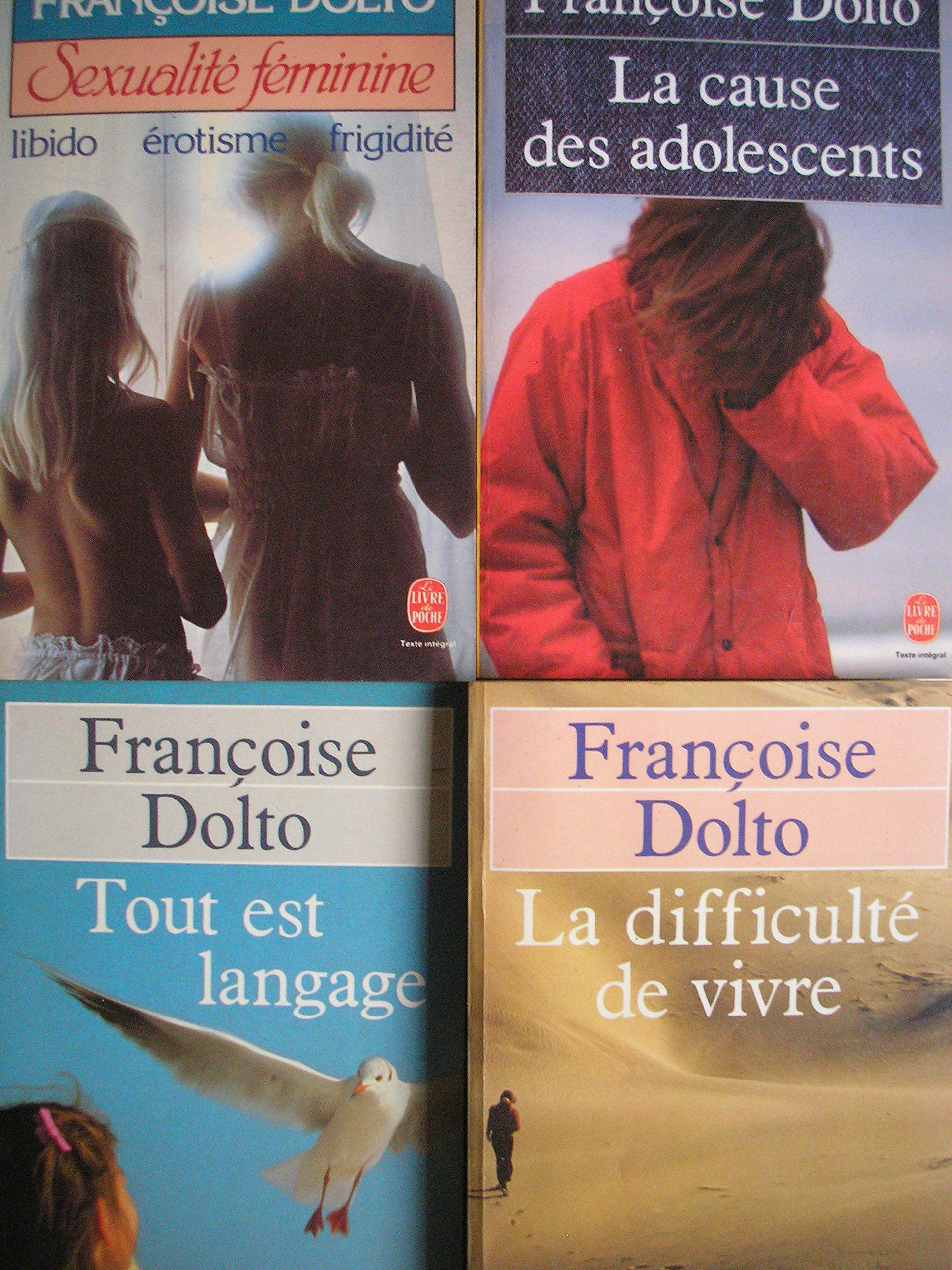 lot 4 livres francoise dolto : la cause des adolescents - tout est langage - la difficulté de vivre - sexualité féminine / libido , érotisme , frigidité