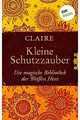 Kleine Schutzzauber: Die magische Bibliothek der Weißen Hexe - Band 6 Kindle Ausgabe