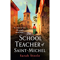 The Schoolteacher of Saint-Michel: inspired by real acts of resistance, a heartrending story of one woman's courage in…
