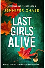 Last Girls Alive: A totally addictive crime thriller and mystery novel (Detective Katie Scott Book 4) Kindle Edition