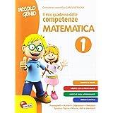 Piccolo genio. Il mio quaderno delle competenze. Matematica. Per la Scuola elementare (Vol. 1)