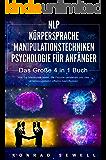 NLP FÜR ANFÄNGER | KÖRPERSPRACHE | MANIPULATIONSTECHNIKEN | PSYCHOLOGIE FÜR ANFÄNGER - Das 4 in 1 Buch: Wie Sie Menschen lesen, die Psyche verstehen und das Unterbewusstsein effektiv beeinflussen