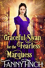 A Graceful Swan for the Fearless Marquess: A Clean & Sweet Regency Historical Romance (English Edition)