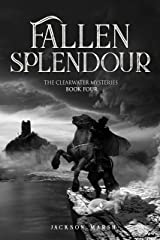 Fallen Splendour (The Clearwater Mysteries Book 4) Kindle Edition