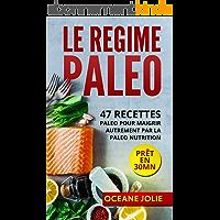 LE REGIME PALEO: 47 Recettes paleo pour maigrir autrement par la paléo nutrition (47 recettes pour etre en bonne santé t…