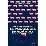 Todo lo que he aprendido con la psicología económica: El encuentro entre la economía y la psicología, y sus implicaciones par