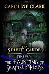 The Haunting of Seafield House: Trapped (The Spirit Guide Book 1) Kindle Edition