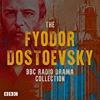 The Fyodor Dostoevsky BBC Radio Drama Collection: Including Crime and Punishment, The Idiot, Devils & The Brothers…