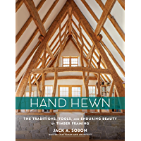 Hand Hewn: The Traditions, Tools, and Enduring Beauty of Timber Framing (English Edition)
