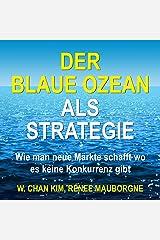 Der Blaue Ozean als Strategie: Wie man neue Märkte schafft wo es keine Konkurrenz gibt Audible Audiobook