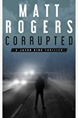 Corrupted: A Jason King Thriller (Jason King Series Book 5) Kindle Edition
