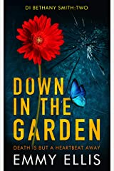 Down in the Garden: DEATH IS BUT A HEARTBEAT AWAY (DI Bethany Smith Book 2) Kindle Edition