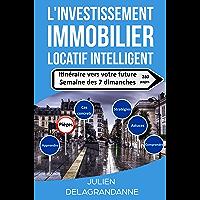 L'investissement immobilier locatif intelligent: Itinéraire vers votre future semaine des 7 dimanches