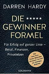 Die Gewinnerformel: Für Erfolg auf ganzer Linie – Beruf, Finanzen, Privatleben - Der New-York-Times-Bestseller mit einem Vorwort von Anthony Robbins (German Edition) Format Kindle