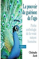Le pouvoir de guérison de l'égo : Petite anthologie de la vraie nature humaine (Chemins de l'harmonie) Format Kindle