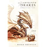 In the Labyrinth of Drakes: A Memoir by Lady Trent (The Lady Trent Memoirs, 4)