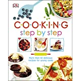 Cooking Step By Step: More than 50 Delicious Recipes for Young Cooks (Dk Activities)