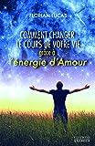 Comment changer le cours de votre vie avec l'énergie d'amour