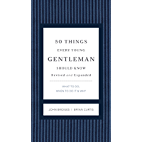 50 Things Every Young Gentleman Should Know Revised and Expanded: What to Do, When to Do It, and Why (The GentleManners…