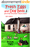 Fresh Eggs and Dog Beds 2: Still Living the Dream in Rural Ireland (English Edition)