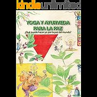 YOGA Y AYURVEDA PARA LA PAZ: ¿Qué puedo hacer yo por la paz del mundo? (Spanish Edition)