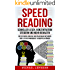 Speed Reading – Schneller lesen, Konzentration steigern und mehr behalten – Wie sie durch einfache und praxisnahe Methoden ihre Lesegeschwindigkeit verdoppeln können