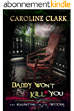 Daddy Won't Kill You: The Haunting in the Woods (English Edition)