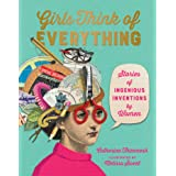 Girls Think of Everything: Stories of Ingenious Inventions b: Stories of Ingenious Inventions by Women