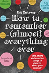 How to Remember (Almost) Everything, Ever!: Tips, Tricks and Fun to Turbo-Charge Your Memory Hardcover