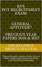 KVS   PGT Recruitment Exam   General Aptitude*   Previous Year Papers 2016 & 2017: *General English, General Hindi, Current Affairs, Reasoning & Numerical ... (Excellence Brings Success Series Book 14)