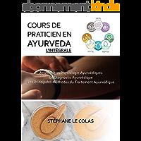 COURS DE PRATICIEN EN AYURVEDA, L'INTEGRALE: Anatomie et Physiologie Ayurvédiques. Le Diagnostic Ayurvédique. Les…