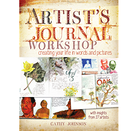 Artist S Journal Workshop Creating Your Life In Words And Pictures Ebook Johnson Cathy Amazon In Kindle Store