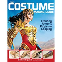 The Costume Making Guide: Creating Armor & Props for Cosplay