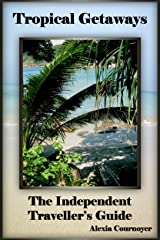 The Independent Traveller's Guide to Tropical Getaways (The Independent Traveller's Guides Book 2) Kindle Edition