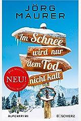 Im Schnee wird nur dem Tod nicht kalt: Alpenkrimi (Kommissar Jennerwein ermittelt 11) Kindle Ausgabe