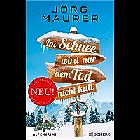 Im Schnee wird nur dem Tod nicht kalt: Alpenkrimi (Kommissar Jennerwein ermittelt 11) (German Edition)