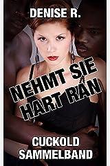 NEHMT SIE HART RAN - Cuckold Sammelband (Sexgeschichten ab 18, sex erotik deutsch, erotik ab 18 unzensiert) Kindle Ausgabe