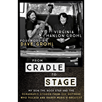 From Cradle to Stage: Stories from the Mothers Who Rocked and Raised Rock Stars (English Edition)