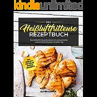 Das Heißluftfritteuse Rezeptbuch: Das Heißluftfritteuse Kochbuch mit schmackhaften und einfachen Rezepten für jeden Tag…