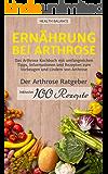 Arthrose heilen: Ernährung bei Arthrose: Das Arthrose Kochbuch mit umfangreichen Tipps, Informationen und Rezepten zum Vorbeugen und Lindern von Arthrose. ... (Arthrose Ernährung 1) (German Edition)